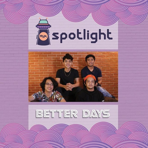 Better Days as MYX Spotlight artist